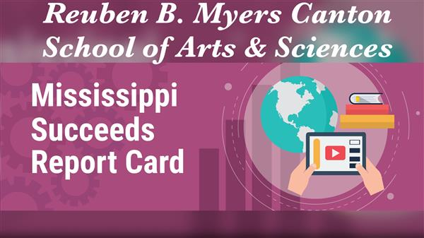 Reuben B. Myers Canton School of Arts & Sciences Mississippi Succeeds Report Card