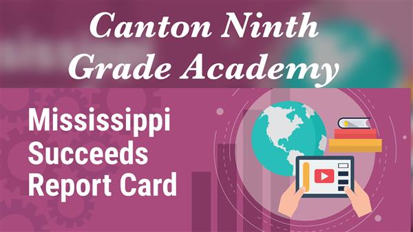 Canton Ninth Grade Academy Mississippi Succeeds Report Card
