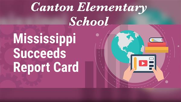 Canton Elementary Mississippi Succeeds Report Card