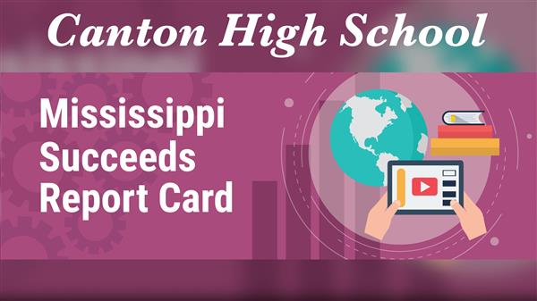 Canton High School Mississippi Succeeds Report Card